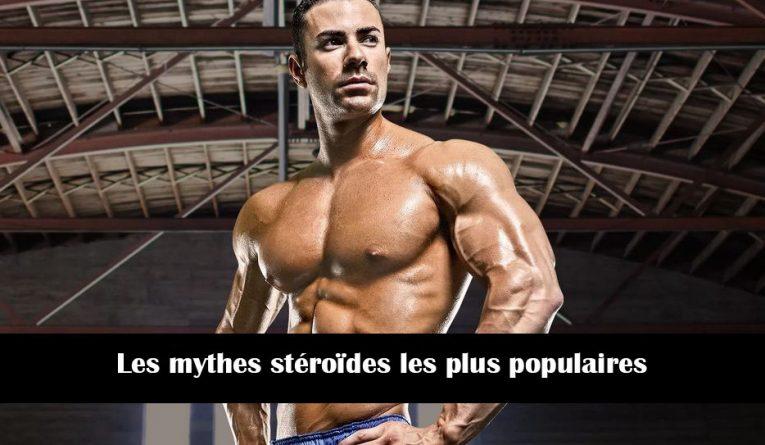 Les mythes stéroïdes les plus populaires